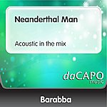 Barabba Neanderthal Man (Acoustic in the mix)