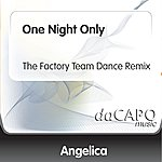 Angelica One Night Only (The Factory Team Dance Remix)