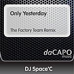 DJ Space'C Only Yesterday (The Factory Team Remix)