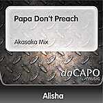Alisha Papa Don't Preach (Akasaka Mix)