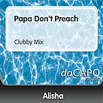 Alisha Papa Don't Preach (Clubby Mix)