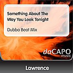 Lawrence Something About The Way You Look Tonight (Dubba Beat Mix)