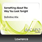 Lawrence Something About The Way You Look Tonight (Definitive Mix)