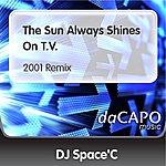 DJ Space'C The Sun Always Shines On T.V. (2001 Remix)