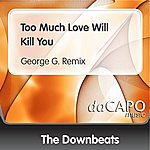 The Downbeats Too Much Love Will Kill You (George G. Remix)