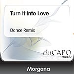 Morgana Turn It Into Love (Dance Remix)