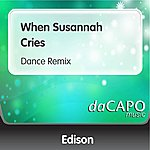Edison When Susannah Cries (Dance Remix)