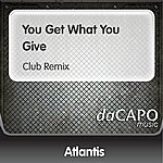 Atlantis You Get What You Give (Club Remix)
