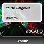 Atlantis You're Gorgeous (Dance Mix)