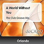Orlando A World Without You (The Club Groove Mix)