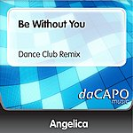 Angelica Be Without You (Dance Club Remix)