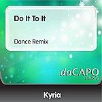 Kyria Do It To It (Dance Remix)