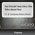 Hanna You Should Hear (How She Talks About You) (F.T. & Company Dance Remix)