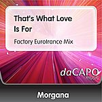 Morgana That's What Love Is For (Factory Eurotrance Mix)