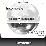 Lawrence Incomplete (The Factory Team Remix)