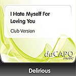 Delirious I Hate Myself For Loving You (Club Version)