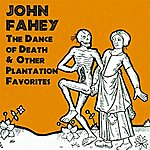 John Fahey The Dance Of Death & Other Plantation Favorites (Remastered)