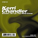 Kerri Chandler Sunset / So Let The Wind Come