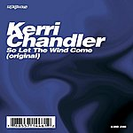 Kerri Chandler So Let The Wind Come