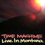 Time Machine Live In Montana