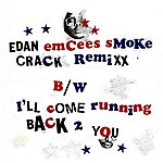 Edan Emcees Smoke Crack/I'll Come Running Back To You