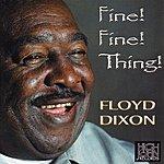 Floyd Dixon Fine! Fine! Thing!