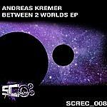 Andreas Kremer Between 2 Worlds EP