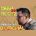 B. Original Deep Rootz (Unreleased)