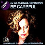 EM Be Careful (Housework Family Remix)(Feat. Mr. Brown & Roby Mannarini)