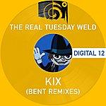 The Real Tuesday Weld Kix (Bent Remixes)