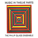 The Philip Glass Ensemble Music In Twelve Parts