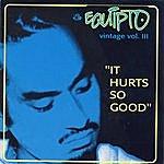 Equipto Vintage Vol. III: It Hurts So Good