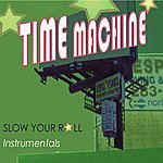 Time Machine Slow Your Roll: Instrumentals