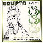 Equipto Like There's No Tomorrow