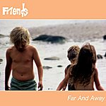 Friends Far And Away