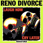 Reno Divorce Laugh Now Cry Later (Remastered)