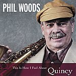 Phil Woods This Is How I Feel About Quincy