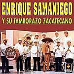 Enrique Samaniego Enrique Samaniego Y Su Tamborazo Zacatecas