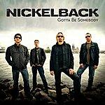 Nickelback Gotta Be Somebody (Single)