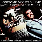 Larry Cordle & Lonesome Standard Time Lonesome Skynyrd Time Featuring Larry Cordle & LST: A Bluegrass Tribute to Lynyrd Skynyrd