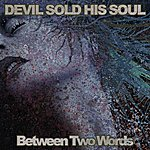 Devil Sold His Soul Between Two Words