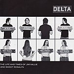 Delta The Life & Times of Jim Vallie & Sweet Rosalyn