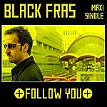 Black Fras Follow You