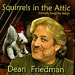 Dean Friedman Squirrels in the Attic: Comedy Songs for Adults