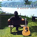 Joe Grushecky A Good Life