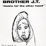 Brother JT Music For The Other Head