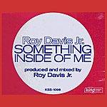 Roy Davis Jr. Something Inside Of Me