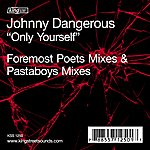 Johnny Dangerous Only Yourself  (Pasta Boys & Foremost Poets Remixes)