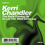 Kerri Chandler The Sun's Coming Up / So Let The Wind Come