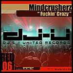Mindcrusherz Fuckin' Crazy / Banging Beatz
